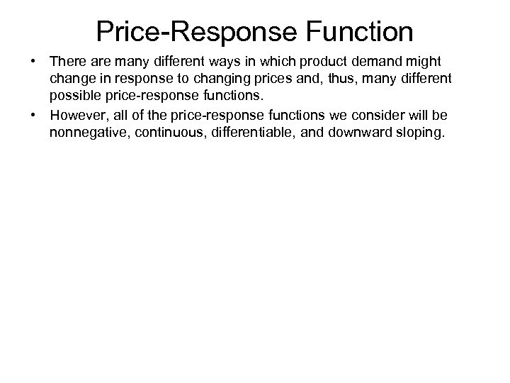 Price-Response Function • There are many different ways in which product demand might change