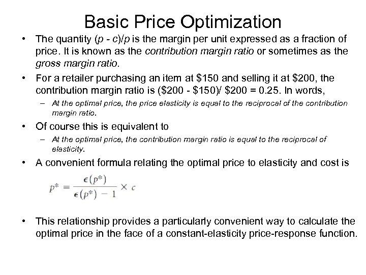 Basic Price Optimization • The quantity (p - c)/p is the margin per unit