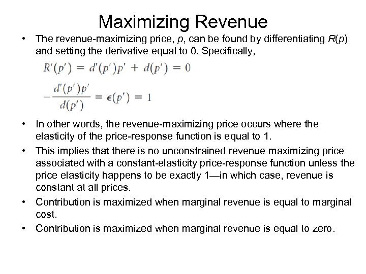 Maximizing Revenue • The revenue-maximizing price, p, can be found by differentiating R(p) and