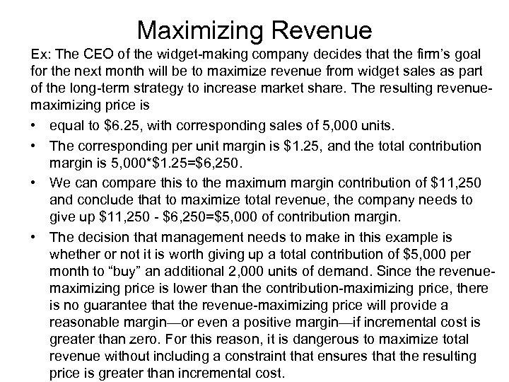 Maximizing Revenue Ex: The CEO of the widget-making company decides that the firm's goal
