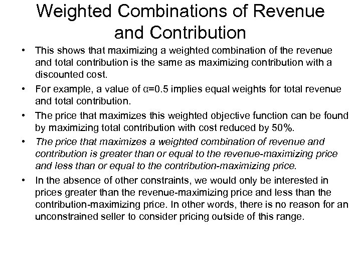 Weighted Combinations of Revenue and Contribution • This shows that maximizing a weighted combination
