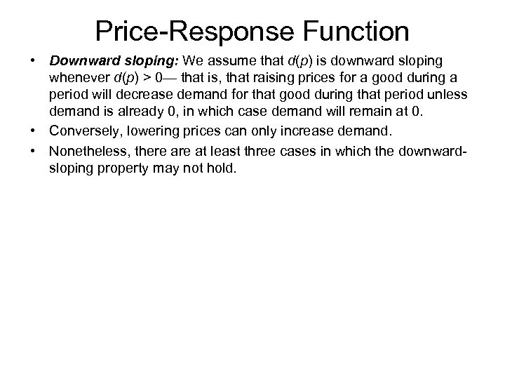 Price-Response Function • Downward sloping: We assume that d(p) is downward sloping whenever d(p)