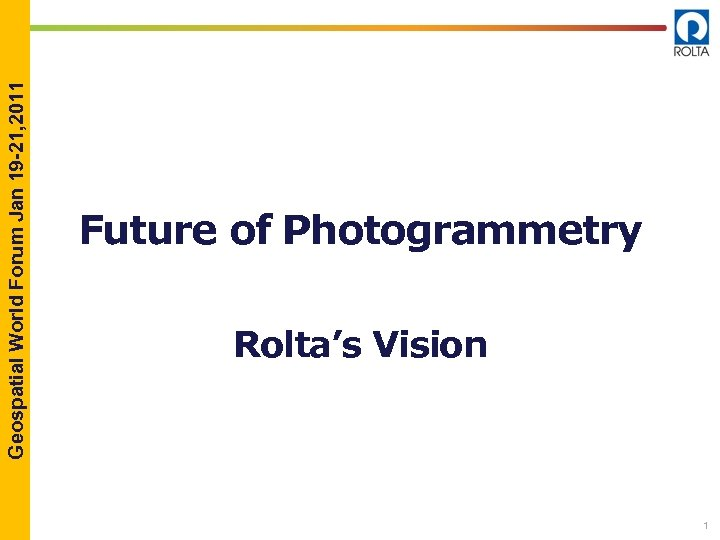 Geospatial World Forum Jan 19 -21, 2011 Future of Photogrammetry Rolta's Vision 1