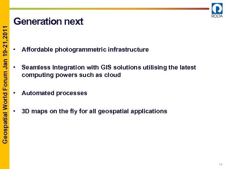 Geospatial World Forum Jan 19 -21, 2011 Generation next • Affordable photogrammetric infrastructure •