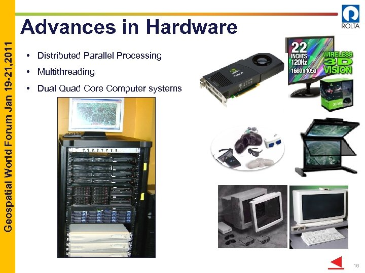 Geospatial World Forum Jan 19 -21, 2011 Advances in Hardware • Distributed Parallel Processing