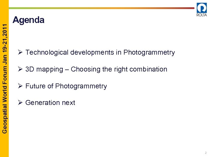 Geospatial World Forum Jan 19 -21, 2011 Agenda Ø Technological developments in Photogrammetry Ø