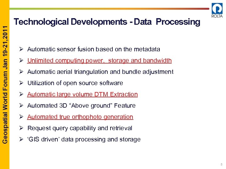 Geospatial World Forum Jan 19 -21, 2011 Technological Developments - Data Processing Ø Automatic