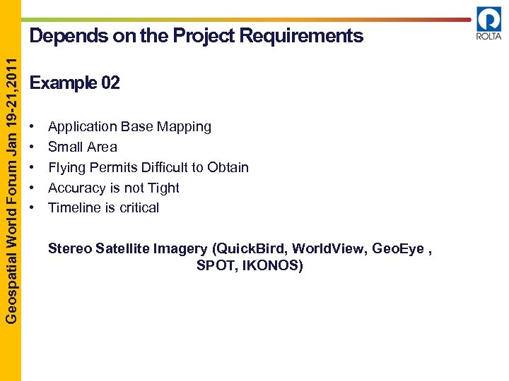 Geospatial World Forum Jan 19 -21, 2011 Depends on the Project Requirements Example 02