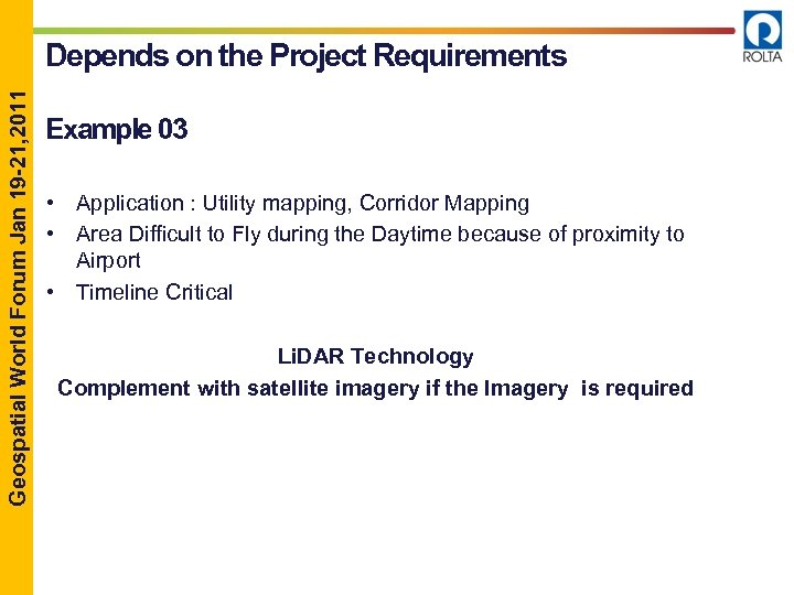 Geospatial World Forum Jan 19 -21, 2011 Depends on the Project Requirements Example 03