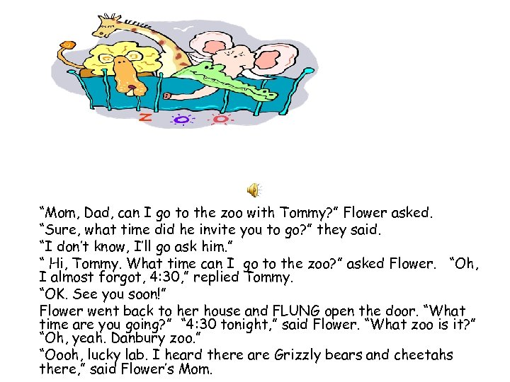 """""""Mom, Dad, can I go to the zoo with Tommy? """" Flower asked. """"Sure,"""