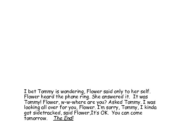 I bet Tommy is wondering, Flower said only to her self. Flower heard the