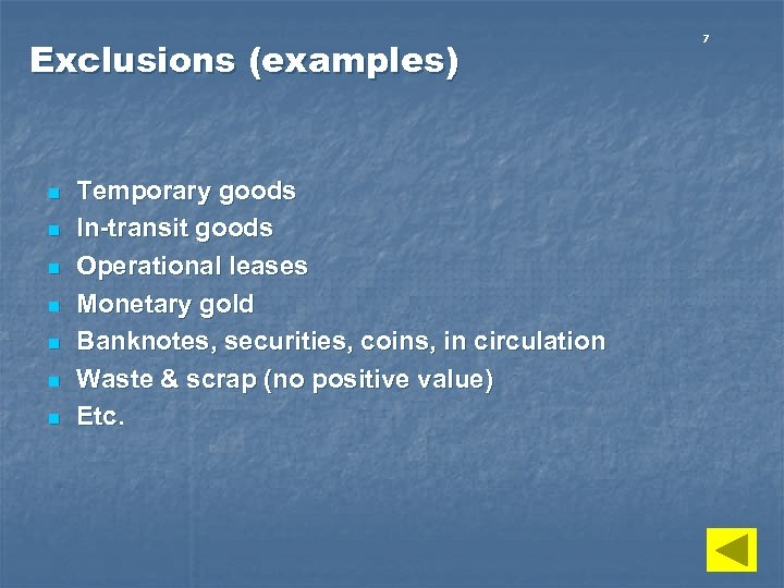 Exclusions (examples) n n n n Temporary goods In-transit goods Operational leases Monetary gold