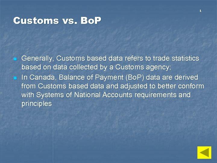 1 Customs vs. Bo. P n n Generally, Customs based data refers to trade