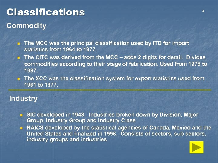 Classifications 3 Commodity n n n The MCC was the principal classification used by