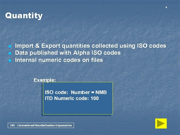 4 Quantity n n n Import & Export quantities collected using ISO codes Data