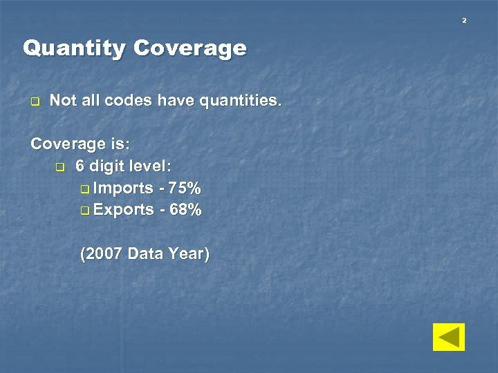 2 Quantity Coverage q Not all codes have quantities. Coverage is: q 6 digit