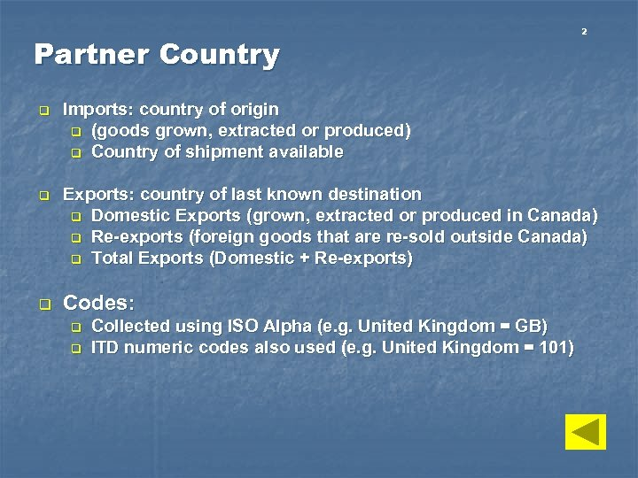 Partner Country 2 q Imports: country of origin q (goods grown, extracted or produced)