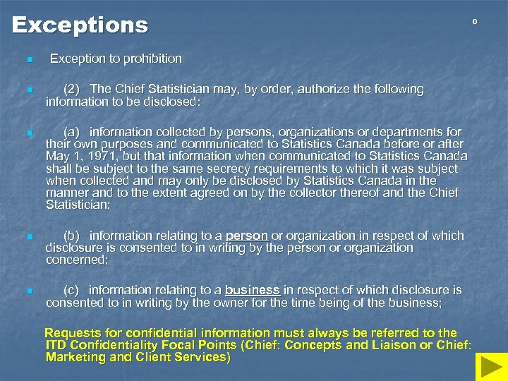Exceptions n Exception to prohibition n (2) The Chief Statistician may, by order, authorize