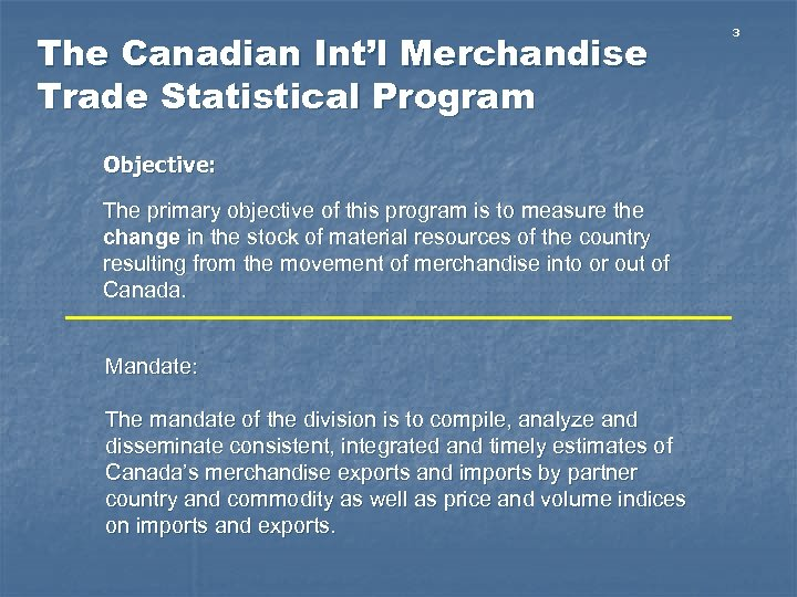 The Canadian Int'l Merchandise Trade Statistical Program Objective: The primary objective of this program