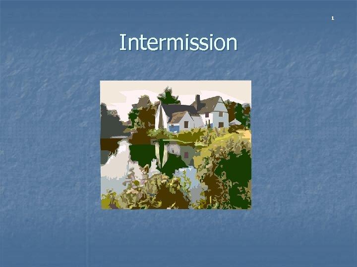 1 Intermission