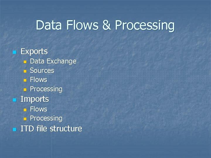 Data Flows & Processing n Exports n n n Imports n n n Data