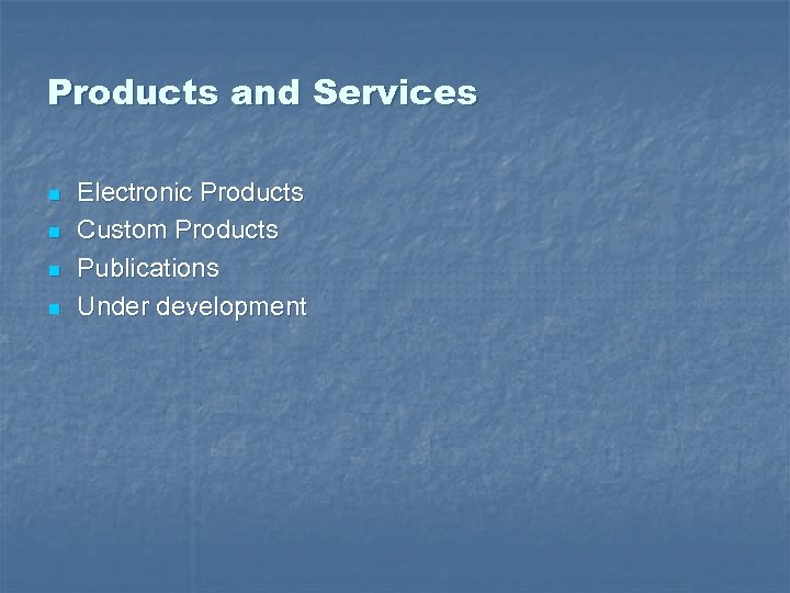 Products and Services n n Electronic Products Custom Products Publications Under development
