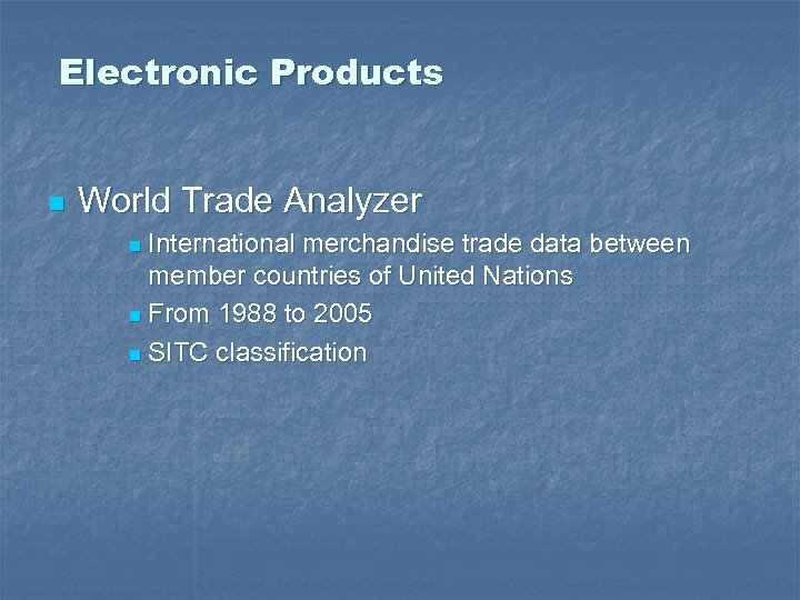 Electronic Products n World Trade Analyzer International merchandise trade data between member countries of