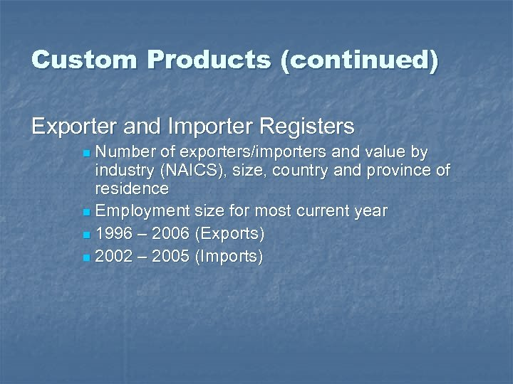 Custom Products (continued) Exporter and Importer Registers Number of exporters/importers and value by industry