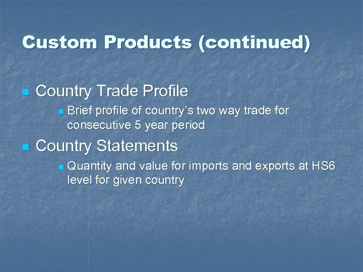 Custom Products (continued) n Country Trade Profile n n Brief profile of country's two