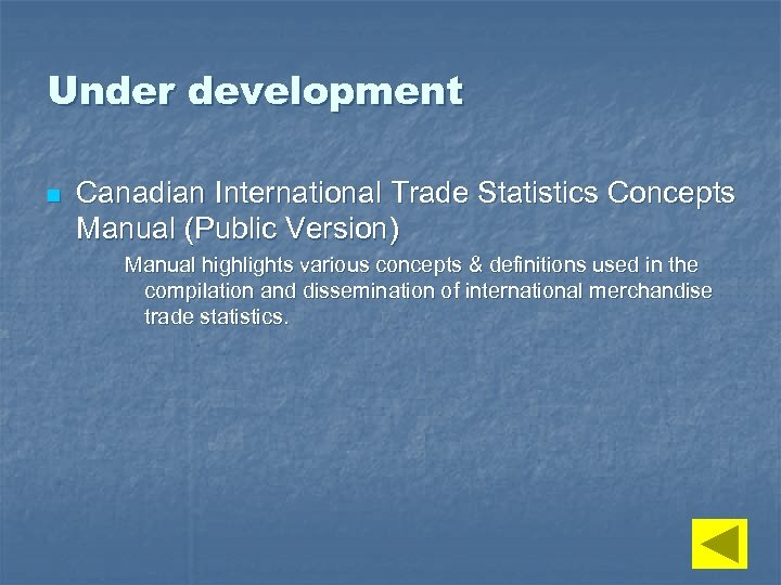 Under development n Canadian International Trade Statistics Concepts Manual (Public Version) Manual highlights various