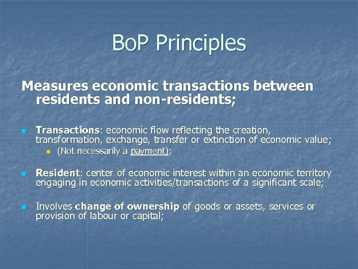 Bo. P Principles Measures economic transactions between residents and non-residents; n Transactions: economic flow