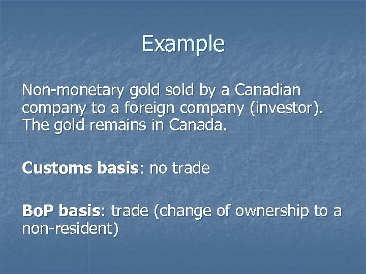 Example Non-monetary gold sold by a Canadian company to a foreign company (investor). The