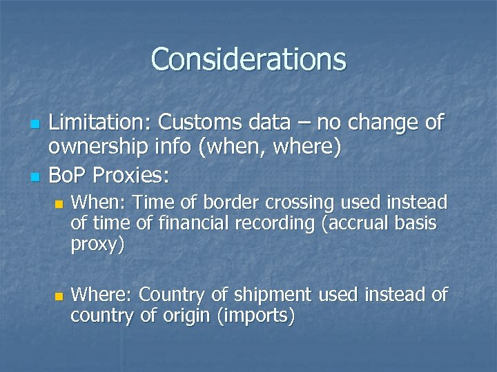 Considerations n n Limitation: Customs data – no change of ownership info (when, where)