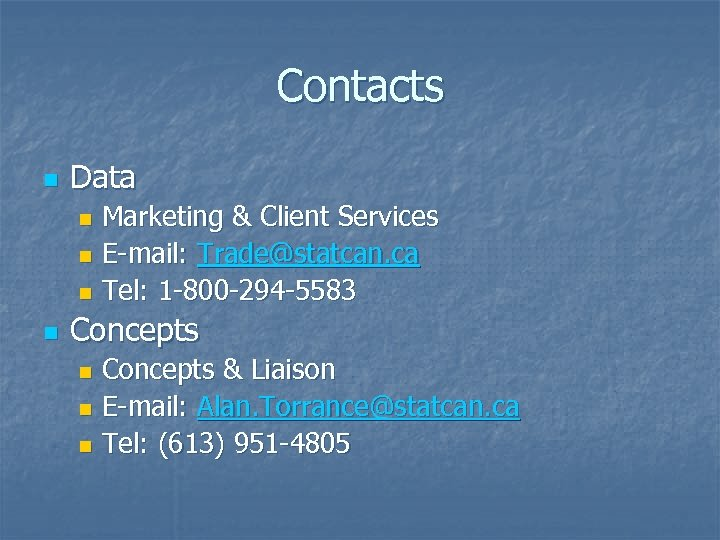 Contacts n Data Marketing & Client Services n E-mail: Trade@statcan. ca n Tel: 1