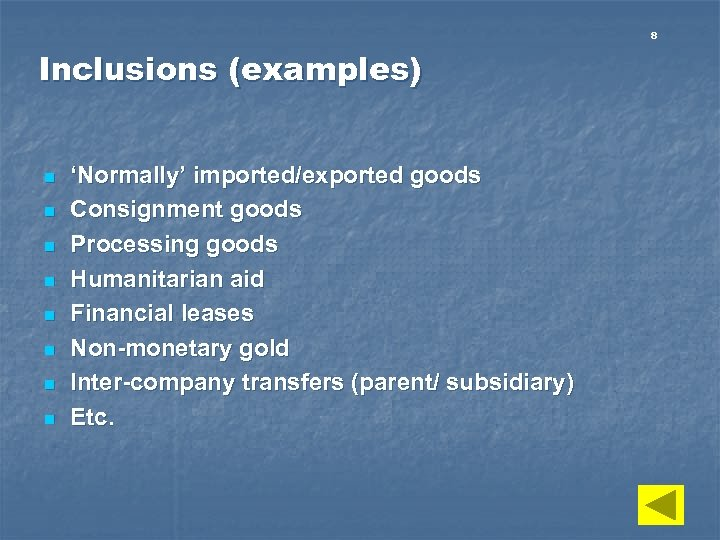 8 Inclusions (examples) n n n n 'Normally' imported/exported goods Consignment goods Processing goods
