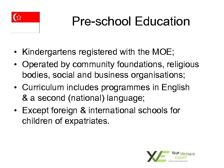 Pre-school Education • Kindergartens registered with the MOE; • Operated by community foundations, religious