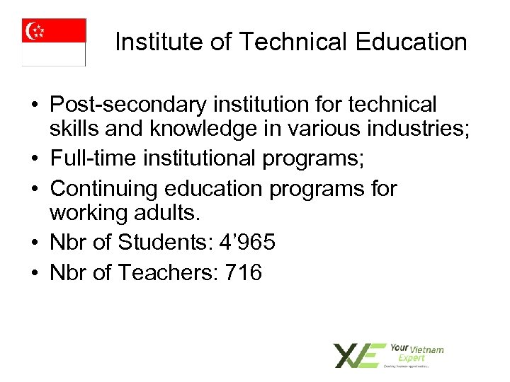 Institute of Technical Education • Post-secondary institution for technical skills and knowledge in various