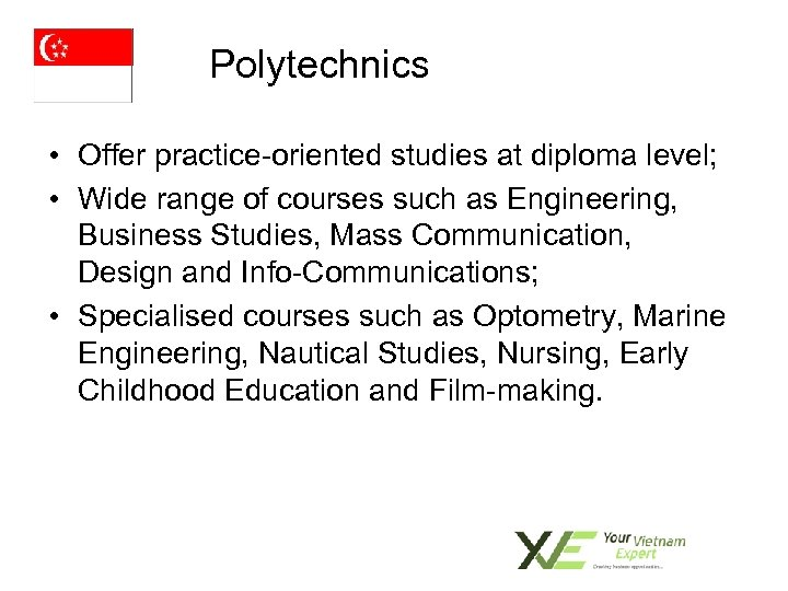 Polytechnics • Offer practice-oriented studies at diploma level; • Wide range of courses such