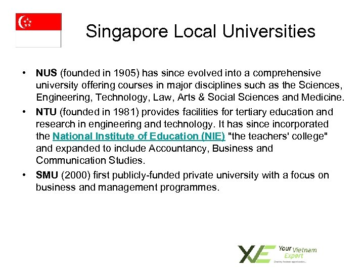 Singapore Local Universities • NUS (founded in 1905) has since evolved into a comprehensive