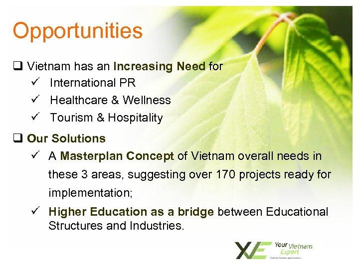 Opportunities q Vietnam has an Increasing Need for ü International PR ü Healthcare &