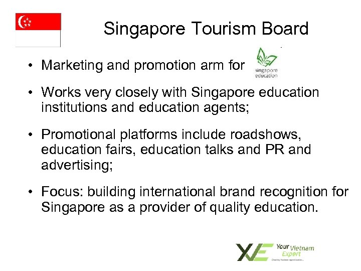 Singapore Tourism Board • Marketing and promotion arm for • Works very closely with