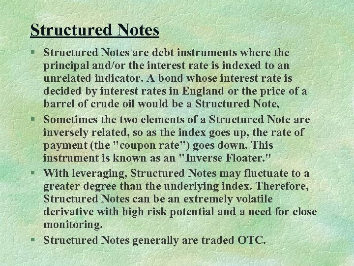 Structured Notes § Structured Notes are debt instruments where the principal and/or the interest