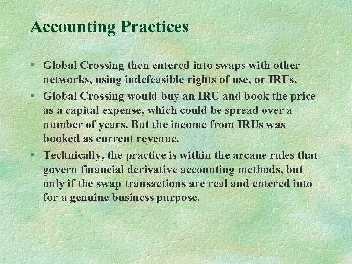 Accounting Practices § Global Crossing then entered into swaps with other networks, using indefeasible