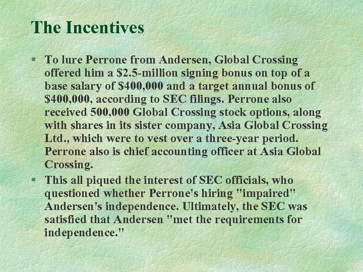 The Incentives § To lure Perrone from Andersen, Global Crossing offered him a $2.