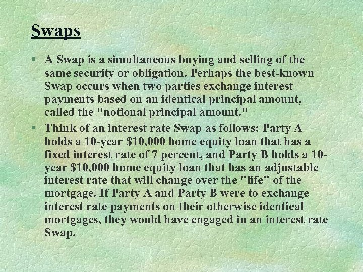 Swaps § A Swap is a simultaneous buying and selling of the same security