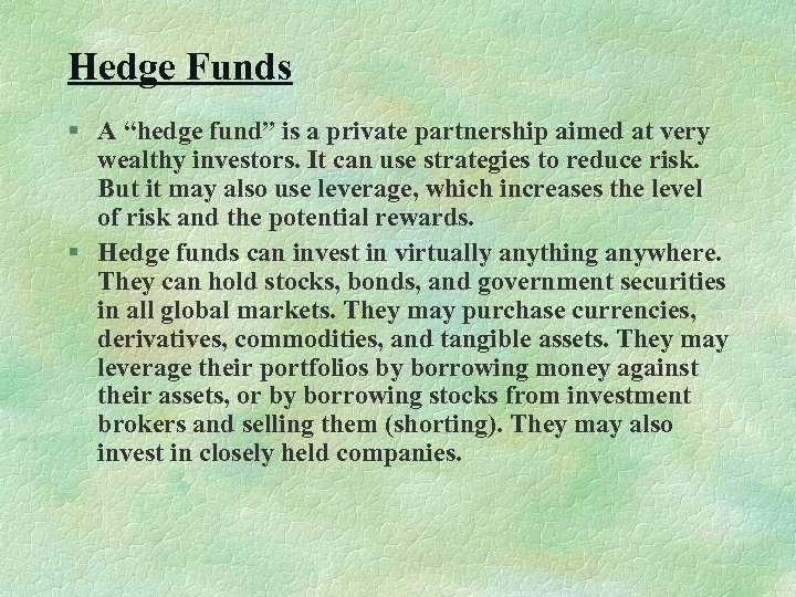 """Hedge Funds § A """"hedge fund"""" is a private partnership aimed at very wealthy"""