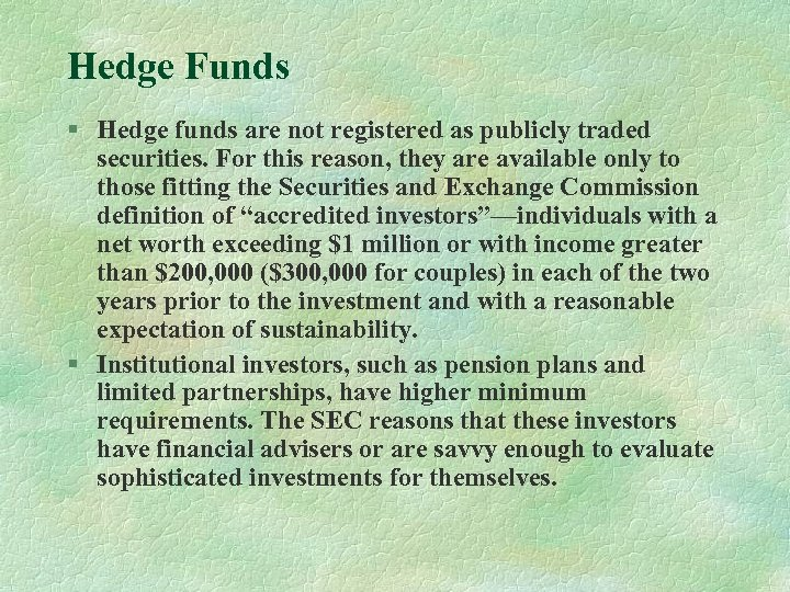 Hedge Funds § Hedge funds are not registered as publicly traded securities. For this