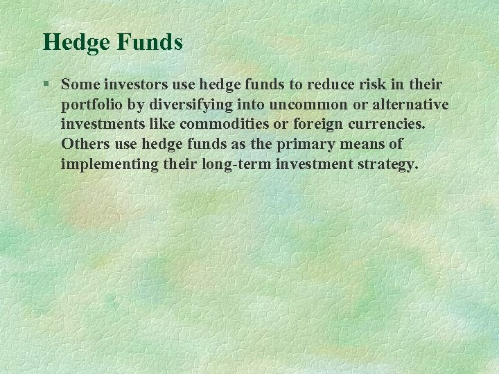 Hedge Funds § Some investors use hedge funds to reduce risk in their portfolio
