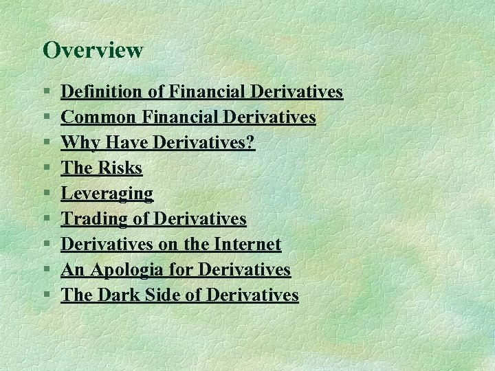Overview § § § § § Definition of Financial Derivatives Common Financial Derivatives Why