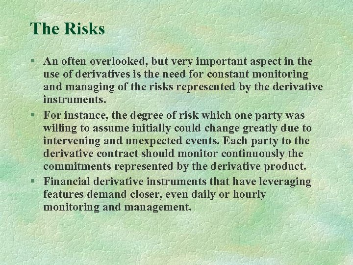 The Risks § An often overlooked, but very important aspect in the use of